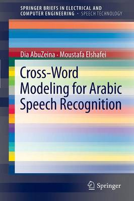 Cross-word Modeling for Arabic Speech Recognition - Springerbriefs in Electrical and Computer Engineering / Springerbriefs in Speech Technology (Paperback)