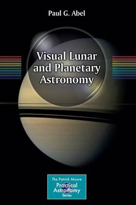 Visual Lunar and Planetary Astronomy - The Patrick Moore Practical Astronomy Series (Paperback)