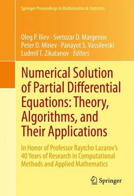 Numerical Solution of Partial Differential Equations: Theory, Algorithms and Their Applications: In Honor of Professor Raytcho Lazarov's 40 Years of Research in Computational Methods and Applied Mathematics - Springer Proceedings in Mathematics and Statistics 45 (Hardback)