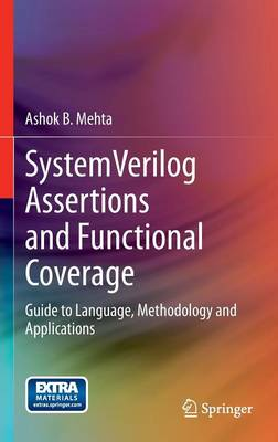 SystemVerilog Assertions and Functional Coverage: Guide to Language, Methodology and Applications (Hardback)