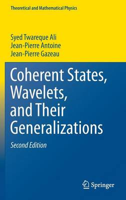 Coherent States, Wavelets, and Their Generalizations - Theoretical and Mathematical Physics (Hardback)