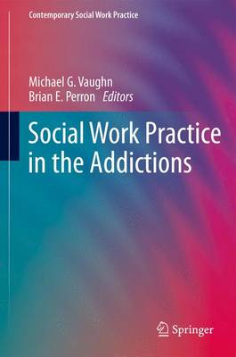 Social Work Practice in the Addictions - Contemporary Social Work Practice (Paperback)