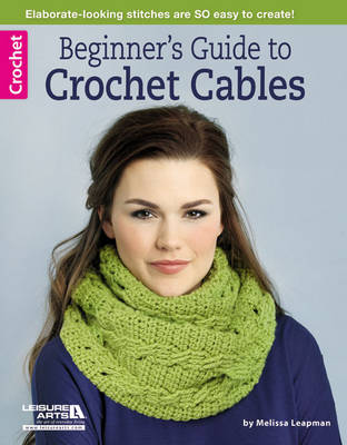 Beginner's Guide to Crochet Cables - Leisure Arts Crochet (Paperback)