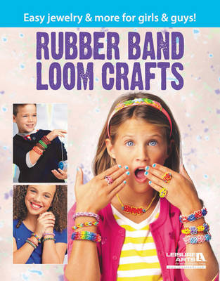 Rubber Band Loom Crafts: Easy Jewelry & More for Girls & Guys! (Paperback)