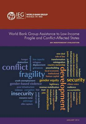 World Bank Group Assistance to Low-Income Fragile and Conflict-Affected States: An Independent Evaluation - Independent Evaluation Group Studies (Paperback)