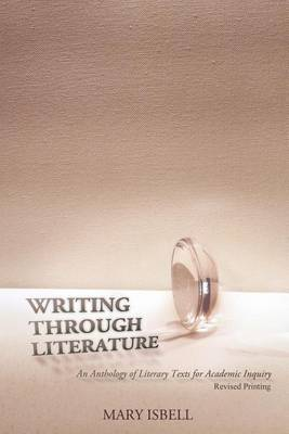 Writing Through Literature: An Anthology of Literary Texts for Academic Inquiry (Paperback)
