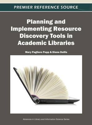Planning and Implementing Resource Discovery Tools in Academic Libraries (Hardback)