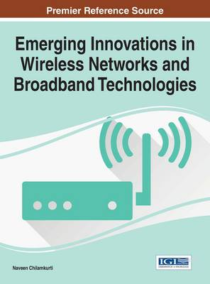 Cover Emerging Innovations in Wireless Networks and Broadband Technologies - Advances in Wireless Technologies and Telecommunication
