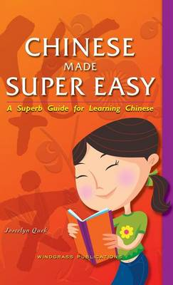Chinese Made Super Easy: A Superb Guide for Learning Chinese (Hardback)