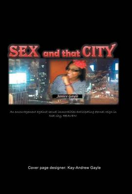 Sex and That City: An Encouragement Against Sexual Immoralities -Anticipating Eternal Reign in That City, Heaven! (Hardback)