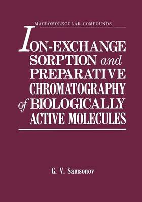 Ion-Exchange Sorption and Preparative Chromatography of Biologically Active Molecules - Macromolecular Compounds (Paperback)