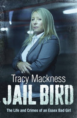 Jail Bird: The Life and Crimes of an Essex Bad Girl (Paperback)