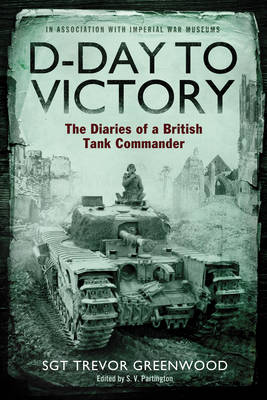 D-Day to Victory: The Diaries of a British Tank Commander (Paperback)