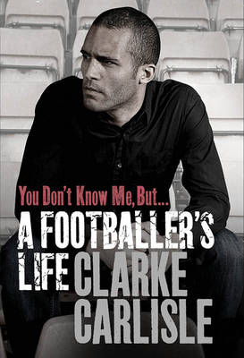 You Don't Know Me, But ...: A Footballer's Life (Hardback)