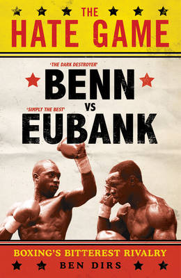 The Hate Game: Benn, Eubank and British Boxing's Bitterest Rivalry (Hardback)