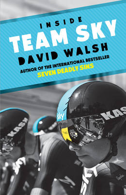 Inside Team Sky: The Inside Story of Team Sky and Their Challenge for the 2013 Tour de France (Hardback)