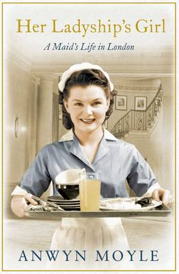 Her Ladyship's Girl: A Maid's Life in London (Paperback)