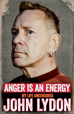 Anger is an Energy: My Life Uncensored (Hardback)