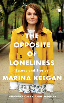 The Opposite of Loneliness: Essays and Stories (Hardback)
