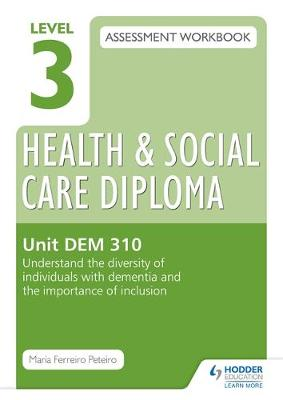Level 3 Health & Social Care Diploma DEM 310 Assessment Workbook: Understand the Diversity of Individuals with Dementia and the Importance of Inclusion: Unit DEM 310 (Paperback)