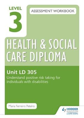Level 3 Health & Social Care Diploma LD 305 Assessment Workbook: Understand Positive Risk Taking for Individuals with Disabilities: Unit LD 305 - Eurostars (Paperback)
