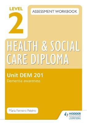 Level 2 Health & Social Care Diploma DEM 201 Assessment Workbook: Dementia Awareness: Unit DEM 201 (Paperback)