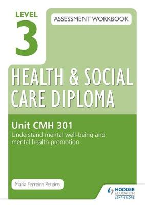 Level 3 Health & Social Care Diploma CMH 301 Assessment Workbook: Understand Mental Well-Being and Mental Health Promotion: Unit CMH 301 (Paperback)