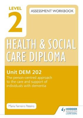 Level 2 Health & Social Care Diploma DEM 202 Assessment Workbook: the Person-Centred Approach to the Care and Support of Individuals with Dementia: Unit DEM 202 (Paperback)