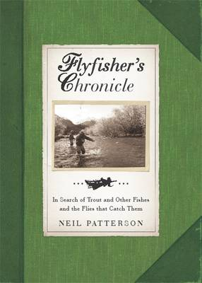 Flyfisher's Chronicle: In Search of Trout and Other Fishes and the Flies That Catch Them (Hardback)