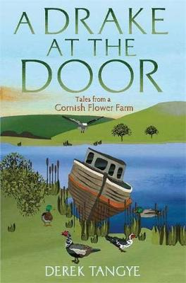 A Drake at the Door: Tales from a Cornish Flower Farm - Minak Chronicles 3 (Paperback)