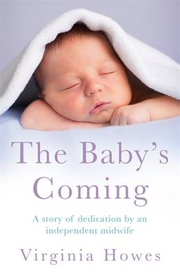 The Baby's Coming: A Story of Dedication by an Independent Midwife (Paperback)