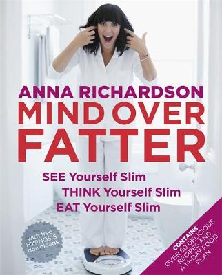 Mind Over Fatter: See Yourself Slim, Think Yourself Slim, Eat Yourself Slim (Paperback)