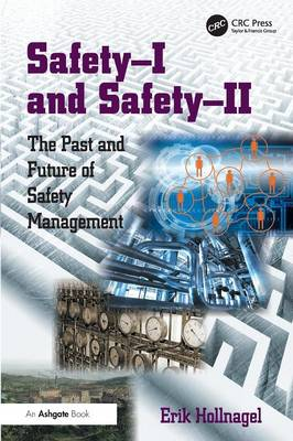 Safety-I and safety-II: The Past and Future of Safety Management (Paperback)