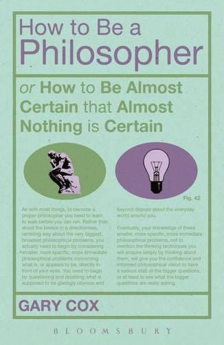 How to be a Philosopher: Or How to be Almost Certain That Almost Nothing is Certain (Paperback)