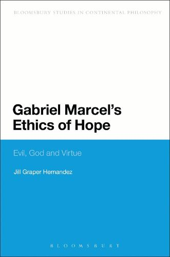 Gabriel Marcel's Ethics of Hope: Evil, God and Virtue - Bloomsbury Studies in Continental Philosophy (Paperback)