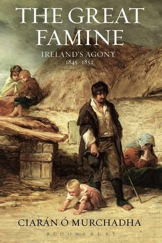 The Great Famine: Ireland's Agony 1845-1852 (Paperback)