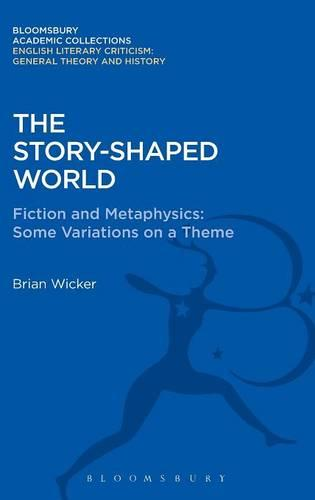 The Story-Shaped World: Fiction and Metaphysics, Some Variations on a Theme - Bloomsbury Academic Collections: English Literary Criticism (Hardback)