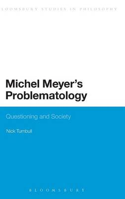 Michel Meyer's Problematology: Questioning and Society - Bloomsbury Studies in Philosophy (Hardback)