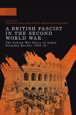 A British Fascist in the Second World War: The Italian War Diary of James Strachey Barnes, 1943-45 - A Modern History of Politics and Violence (Paperback)