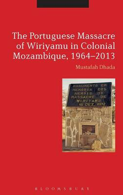 The Portuguese Massacre of Wiriyamu in Colonial Mozambique, 1964-2013 (Hardback)