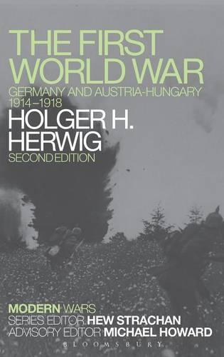 The First World War: Germany and Austria-Hungary 1914-1918 - Modern Wars (Hardback)
