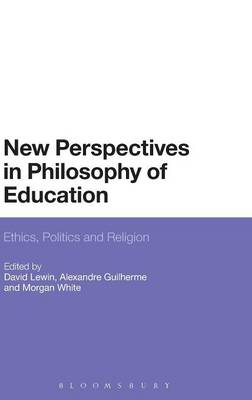 New Perspectives in Philosophy of Education: Ethics, Politics and Religion (Hardback)