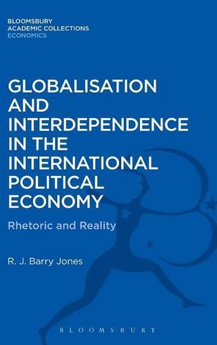 Globalisation and Interdependence in the International Political Economy: Rhetoric and Reality - Bloomsbury Academic Collections: Economics (Hardback)