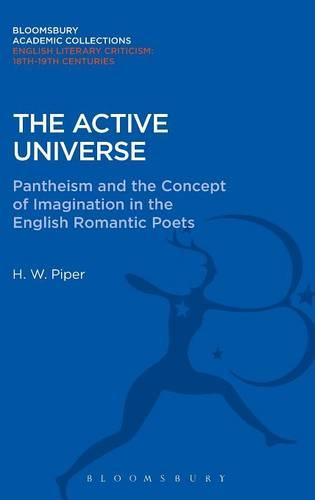 The Active Universe: Pantheism and the Concept of Imagination in the English Romantic Poets - Bloomsbury Academic Collections: English Literary Criticism (Hardback)