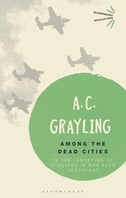 Among the Dead Cities: Is the Targeting of Civilians in War Ever Justified? - Bloomsbury Revelations (Paperback)