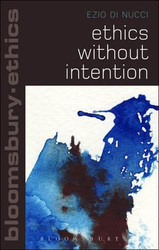 Ethics without Intention - Bloomsbury Ethics (Paperback)