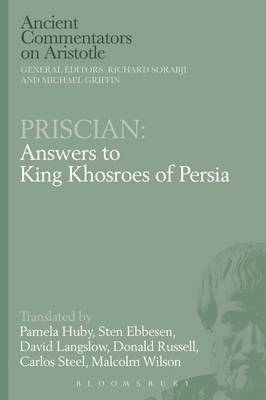 Priscian: Answers to King Khosroes of Persia - Ancient Commentators on Aristotle (Hardback)