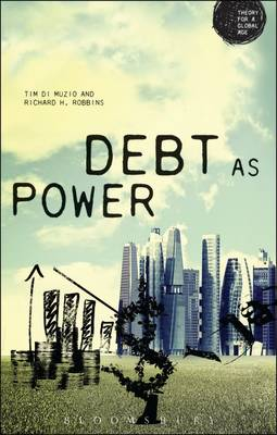 Debt as Power: Debt as a Technology of Power - Theory for a Global Age (Hardback)