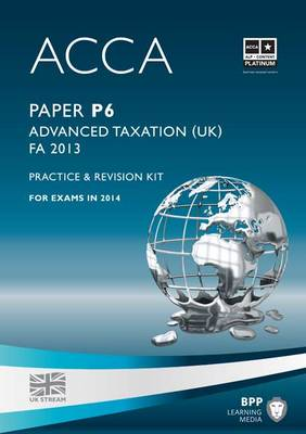 ACCA P6 Advanced Taxation FA2013: Practice and Revision Kit (Paperback)