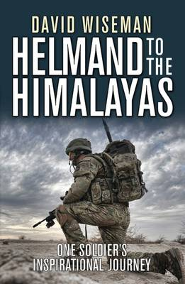 Helmand to the Himalayas: One Soldier's Inspirational Journey (Paperback)